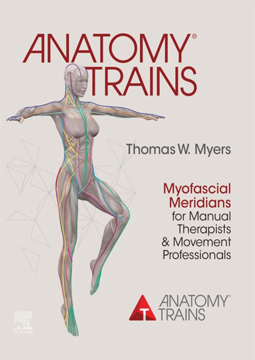 Anatomy Trains (Myofascial Meridians for Manual & Movement Therapists