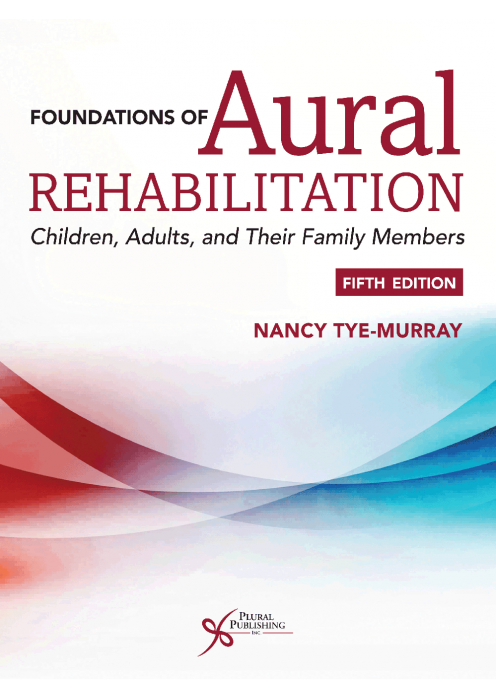 Foundations of AURAL REHABILITATION Children, Adults, and Their Family Members