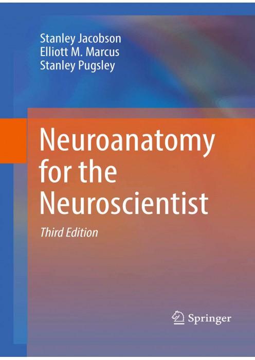 Neuroanatomy for the Neuroscientist